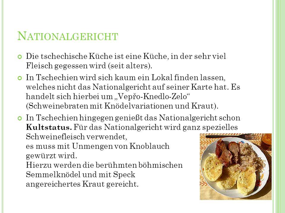 NationalgerichtDie tschechische Küche ist eine Küche, in der sehr viel Fleisch gegessen wird (seit alters).