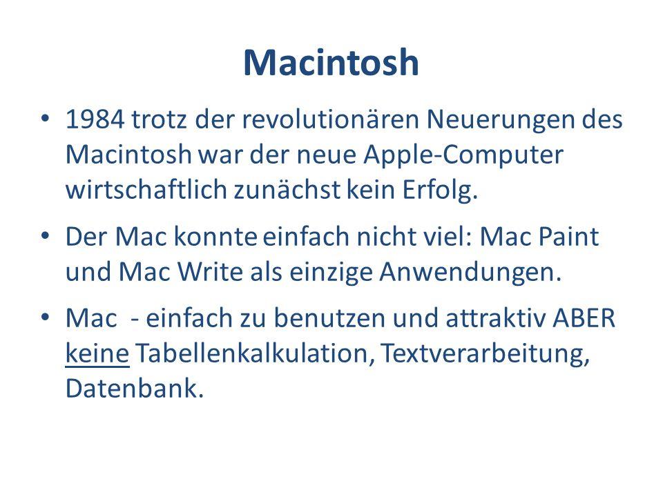 Macintosh 1984 trotz der revolutionären Neuerungen des Macintosh war der neue Apple-Computer wirtschaftlich zunächst kein Erfolg.