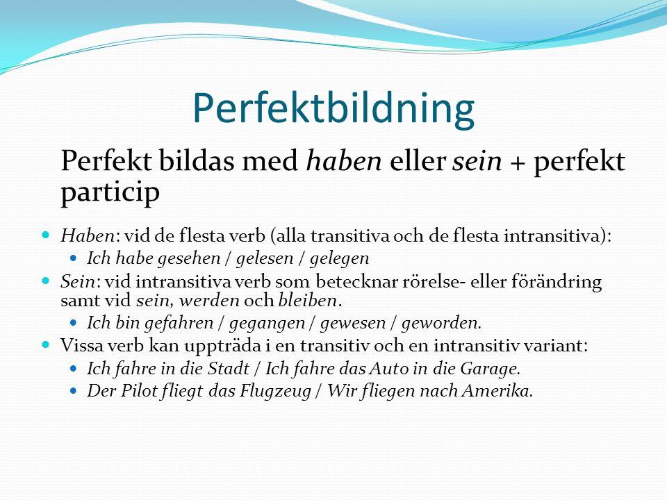 Perfektbildning Perfekt bildas med haben eller sein + perfekt particip