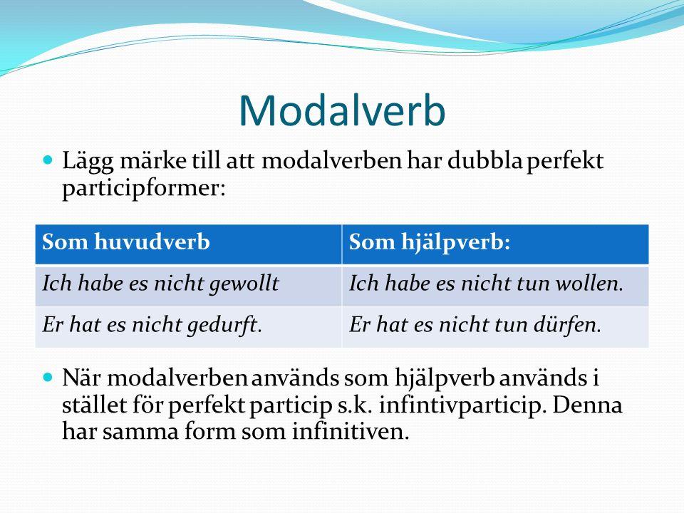 Modalverb Lägg märke till att modalverben har dubbla perfekt participformer: