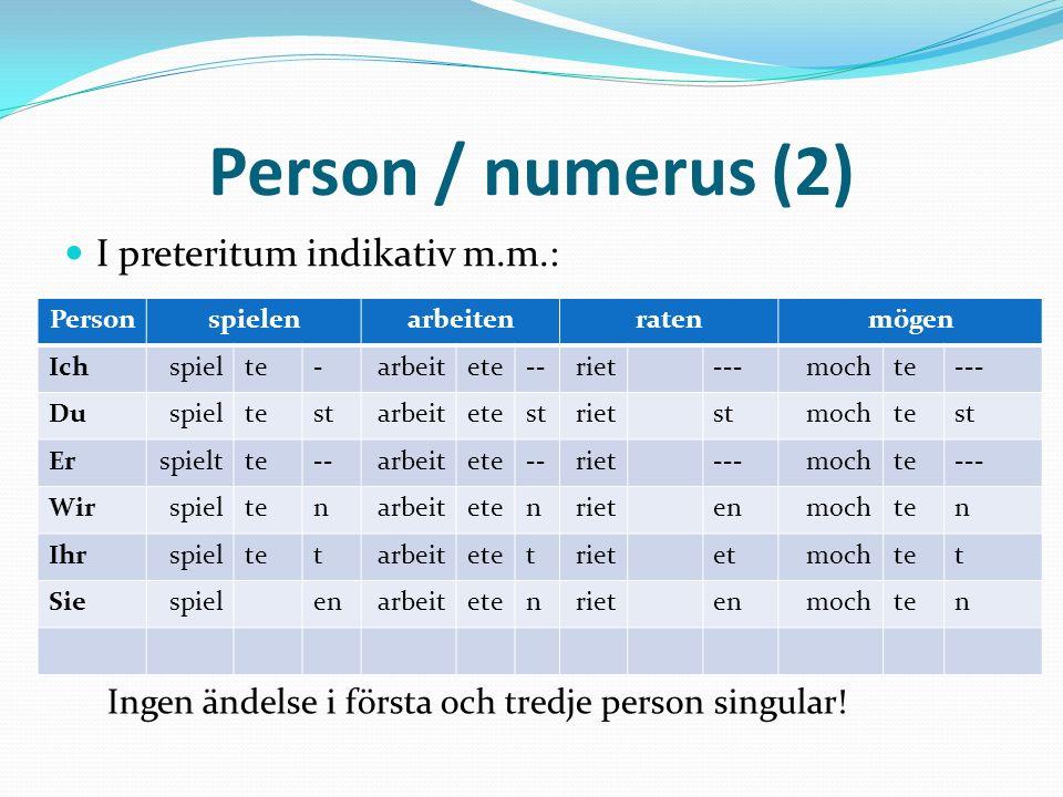 Person / numerus (2) I preteritum indikativ m.m.: