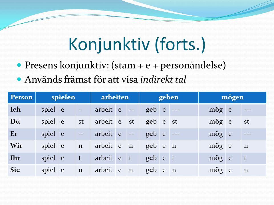 Konjunktiv (forts.) Presens konjunktiv: (stam + e + personändelse)