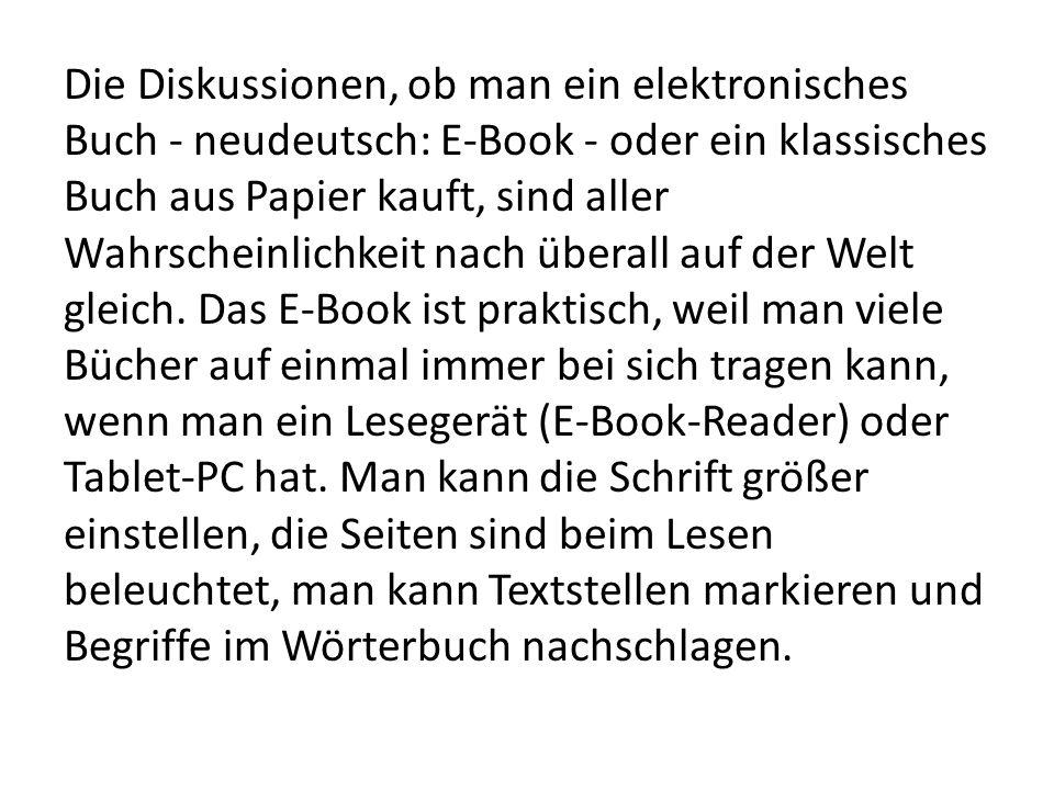Die Diskussionen, ob man ein elektronisches Buch - neudeutsch: E-Book - oder ein klassisches Buch aus Papier kauft, sind aller Wahrscheinlichkeit nach überall auf der Welt gleich.