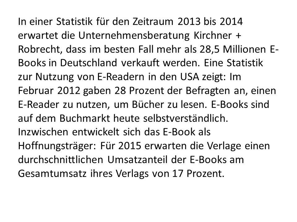 In einer Statistik für den Zeitraum 2013 bis 2014 erwartet die Unternehmensberatung Kirchner + Robrecht, dass im besten Fall mehr als 28,5 Millionen E-Books in Deutschland verkauft werden.
