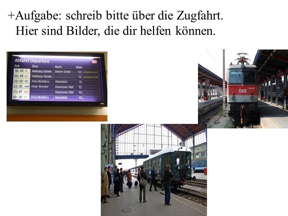 +Aufgabe: schreib bitte über die Zugfahrt