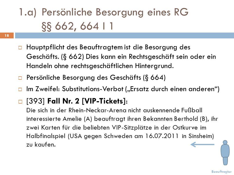 1.a) Persönliche Besorgung eines RG §§ 662, 664 I 1