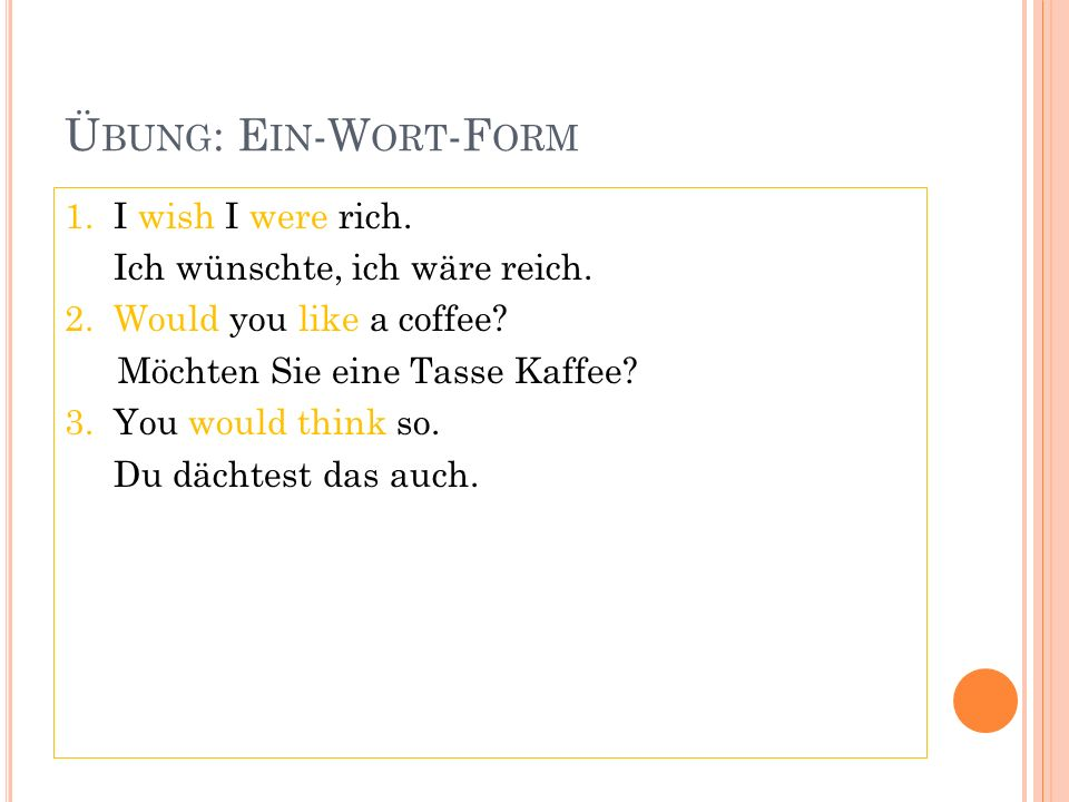 Übung: Ein-Wort-Form 1. I wish I were rich.