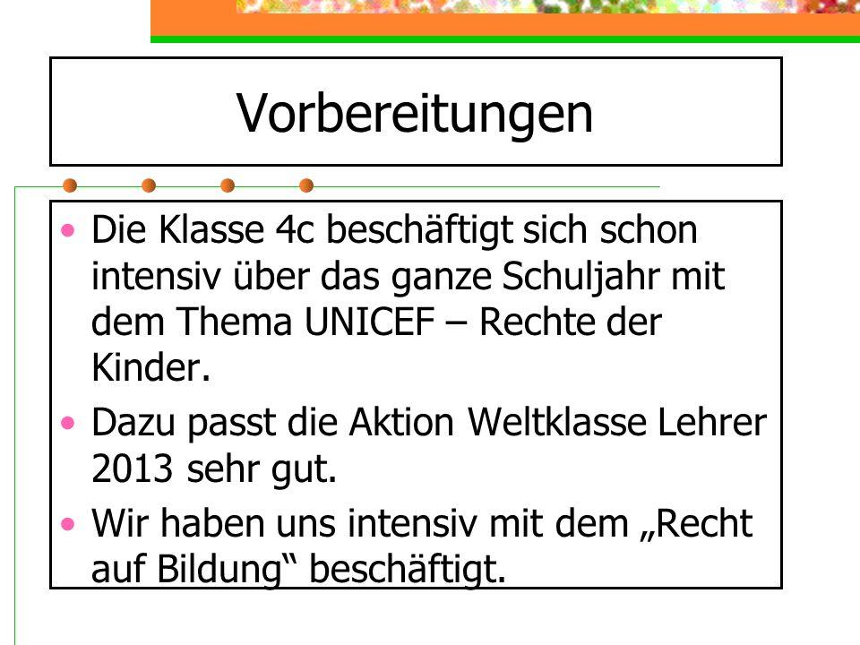 Vorbereitungen Die Klasse 4c beschäftigt sich schon intensiv über das ganze Schuljahr mit dem Thema UNICEF – Rechte der Kinder.