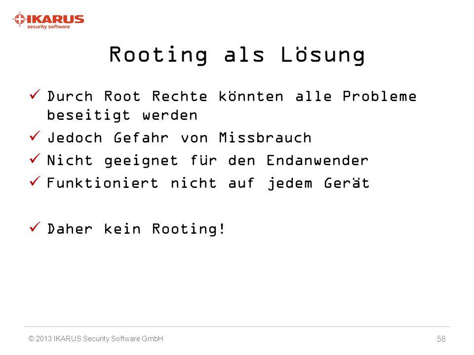Rooting als Lösung Durch Root Rechte könnten alle Probleme beseitigt werden. Jedoch Gefahr von Missbrauch.