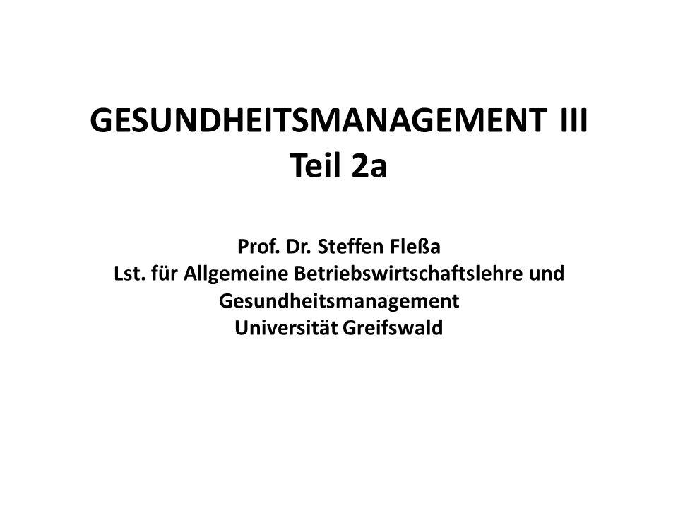 GESUNDHEITSMANAGEMENT III Teil 2a Prof. Dr. Steffen Fleßa Lst