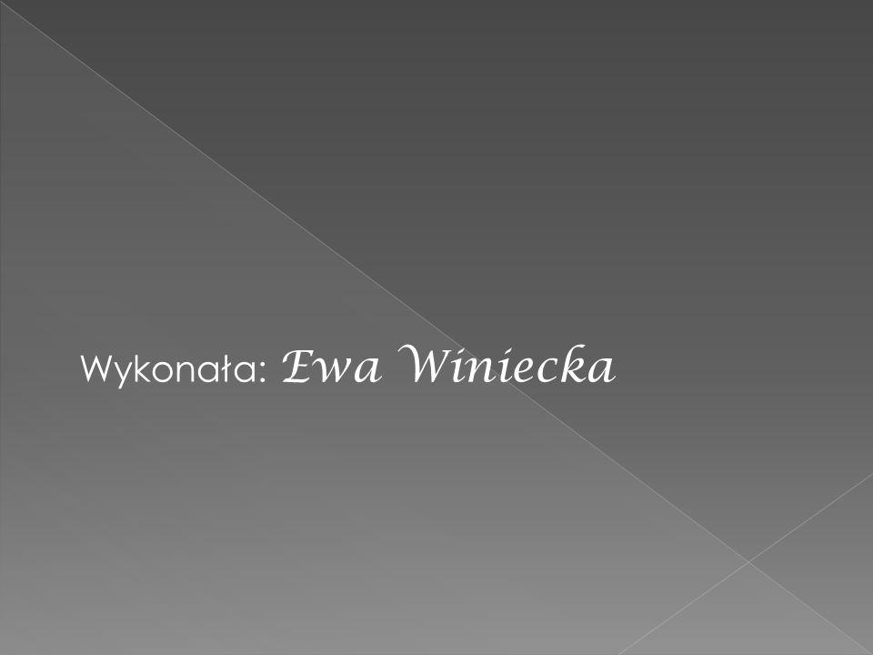 Wykonała: Ewa Winiecka