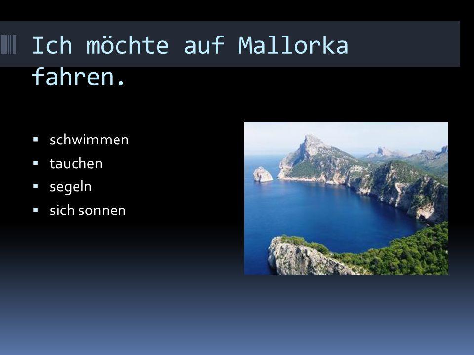 Ich möchte auf Mallorka fahren.
