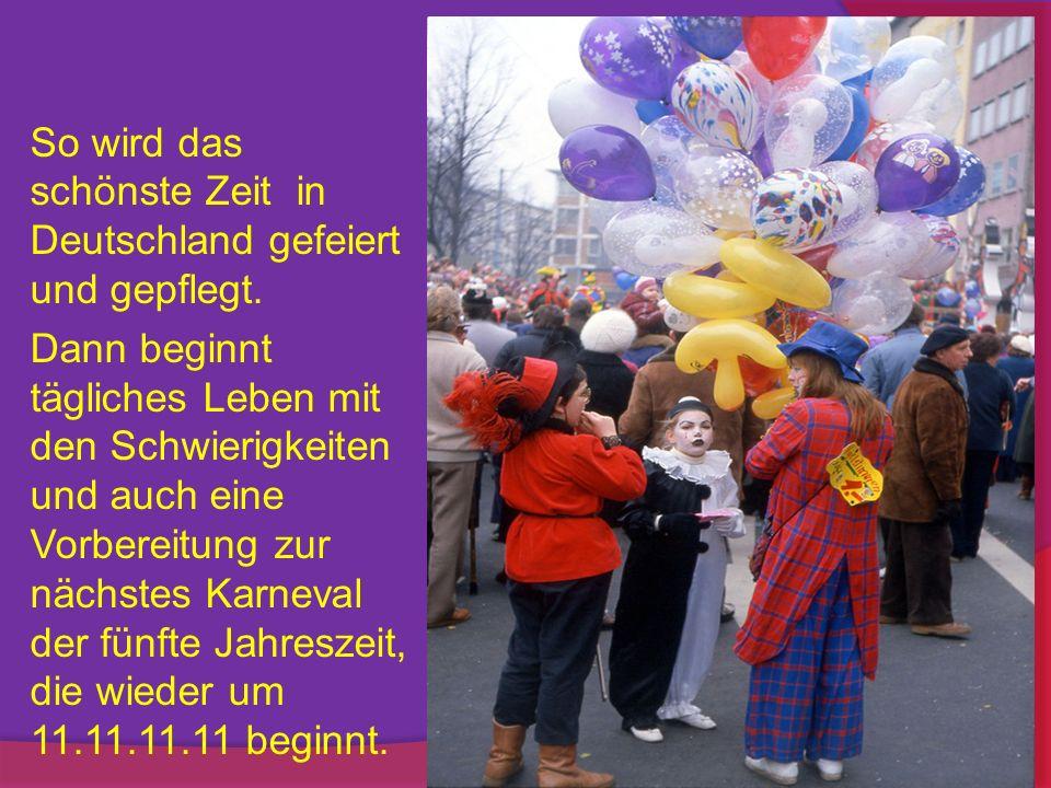 So wird das schönste Zeit in Deutschland gefeiert und gepflegt.