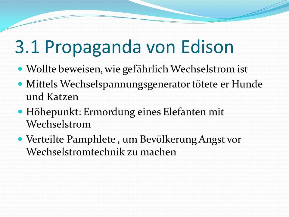 3.1 Propaganda von Edison Wollte beweisen, wie gefährlich Wechselstrom ist. Mittels Wechselspannungsgenerator tötete er Hunde und Katzen.