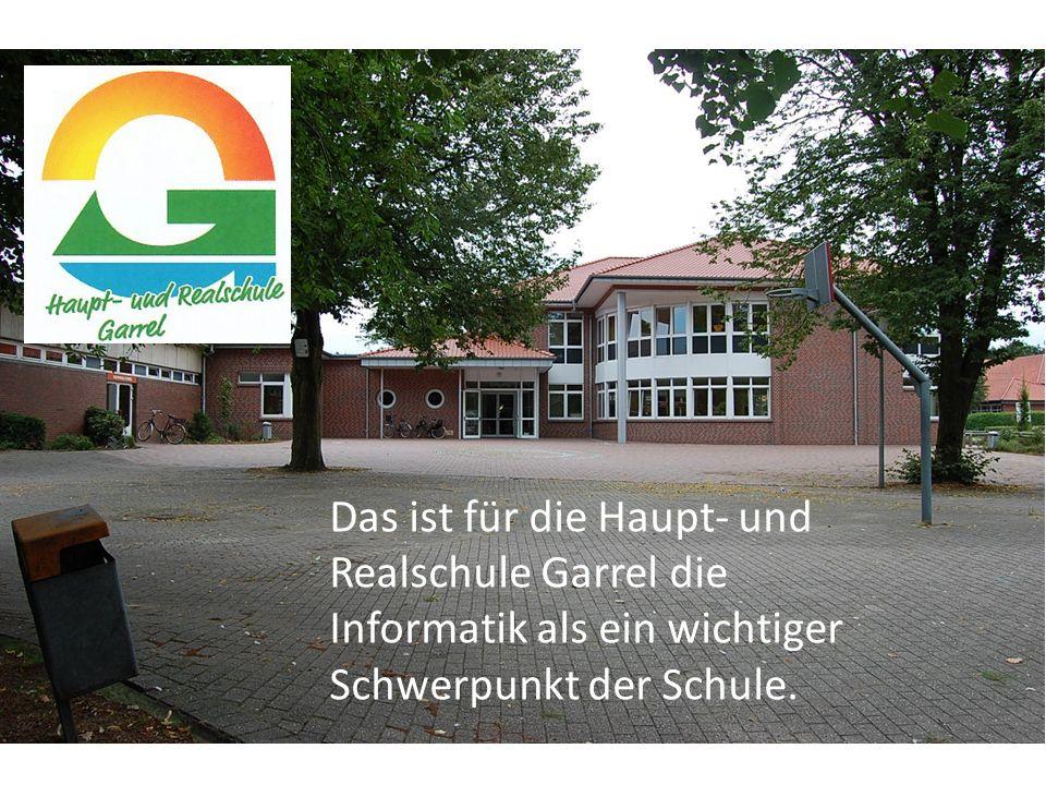 Das ist für die Haupt- und Realschule Garrel die Informatik als ein wichtiger Schwerpunkt der Schule.