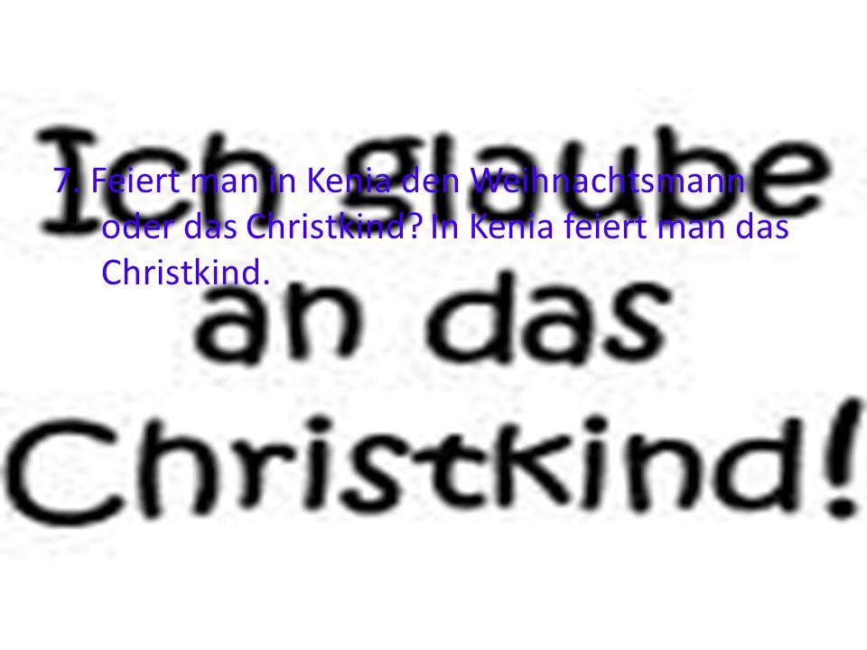 7. Feiert man in Kenia den Weihnachtsmann oder das Christkind