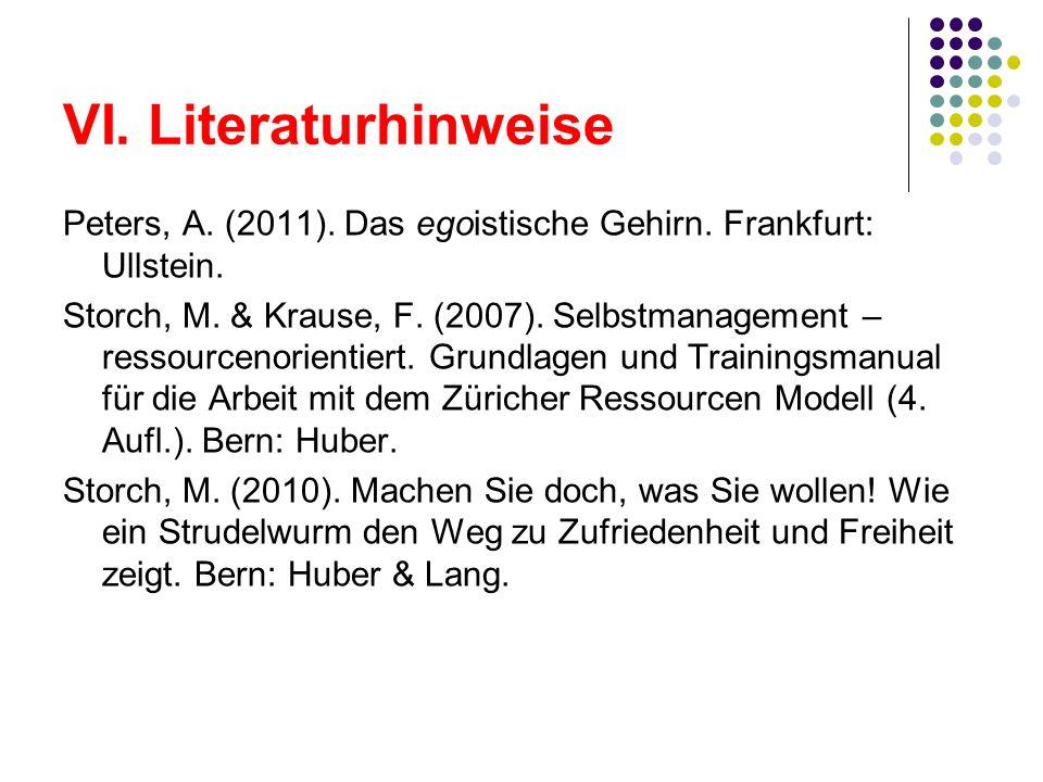 VI. LiteraturhinweisePeters, A. (2011). Das egoistische Gehirn. Frankfurt: Ullstein.