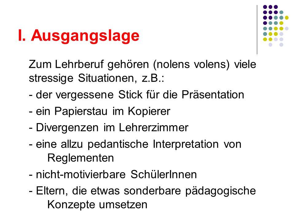 I. AusgangslageZum Lehrberuf gehören (nolens volens) viele stressige Situationen, z.B.: - der vergessene Stick für die Präsentation.