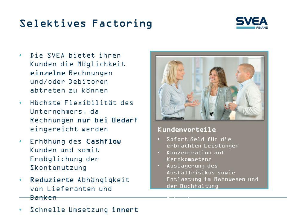 Selektives FactoringDie SVEA bietet ihren Kunden die Möglichkeit einzelne Rechnungen und/oder Debitoren abtreten zu können.