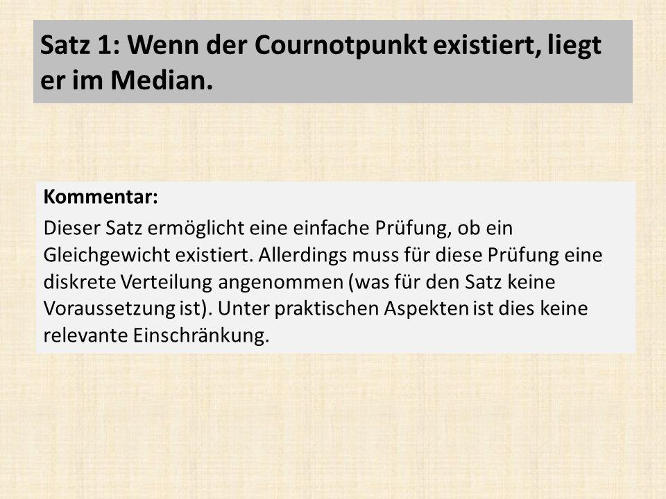 Satz 1: Wenn der Cournotpunkt existiert, liegt er im Median.