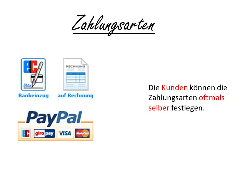 Zahlungsarten Die Kunden können die Zahlungsarten oftmals selber festlegen.