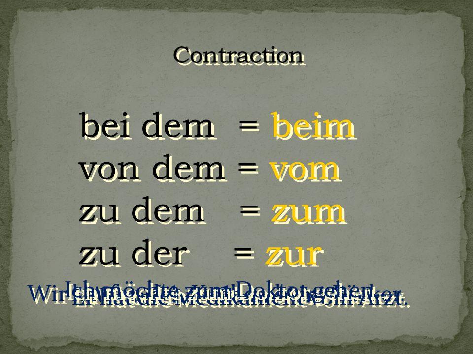 bei dem = beim von dem = vom zu dem = zum zu der = zur Contraction