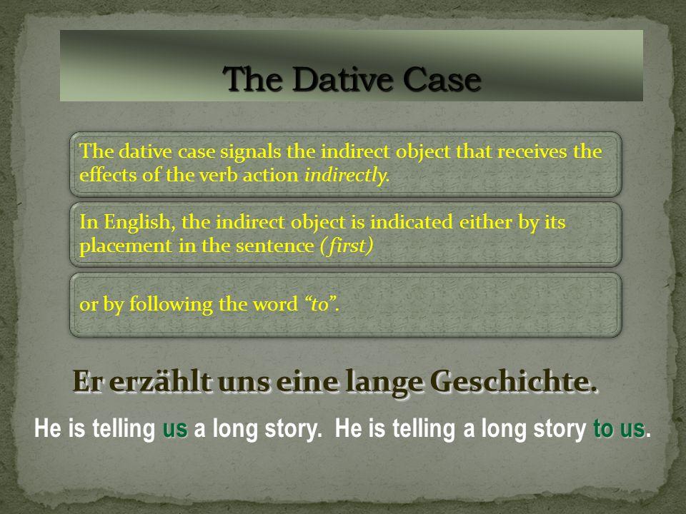 The Dative Case Er erzählt uns eine lange Geschichte.