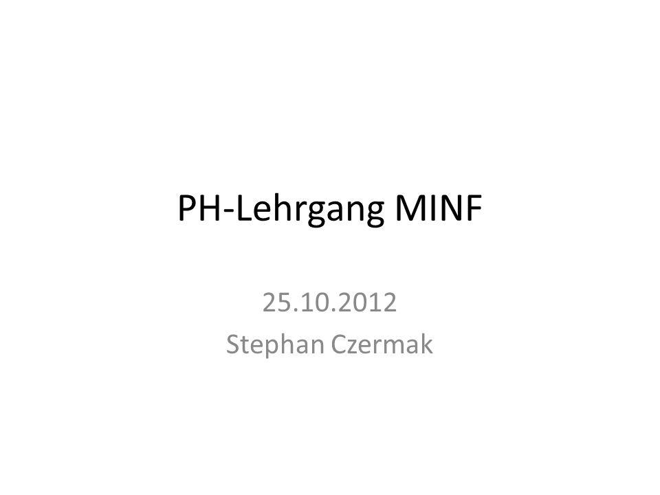 PH-Lehrgang MINF 25.10.2012 Stephan Czermak