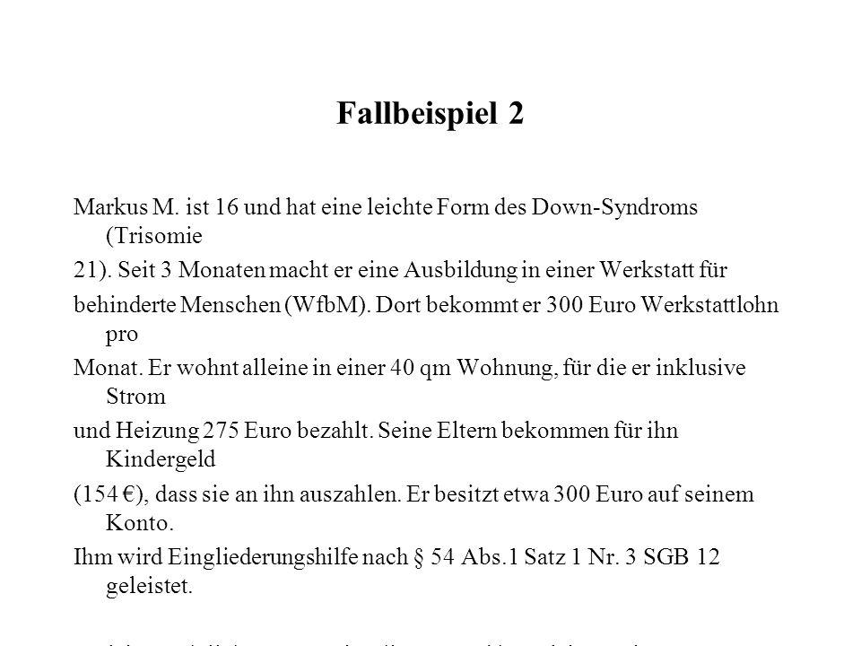 Fallbeispiel 2 Markus M. ist 16 und hat eine leichte Form des Down-Syndroms (Trisomie.