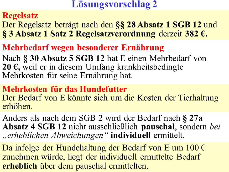 Lösungsvorschlag 2 Regelsatz Der Regelsatz beträgt nach den §§ 28 Absatz 1 SGB 12 und § 3 Absatz 1 Satz 2 Regelsatzverordnung derzeit 382 €.