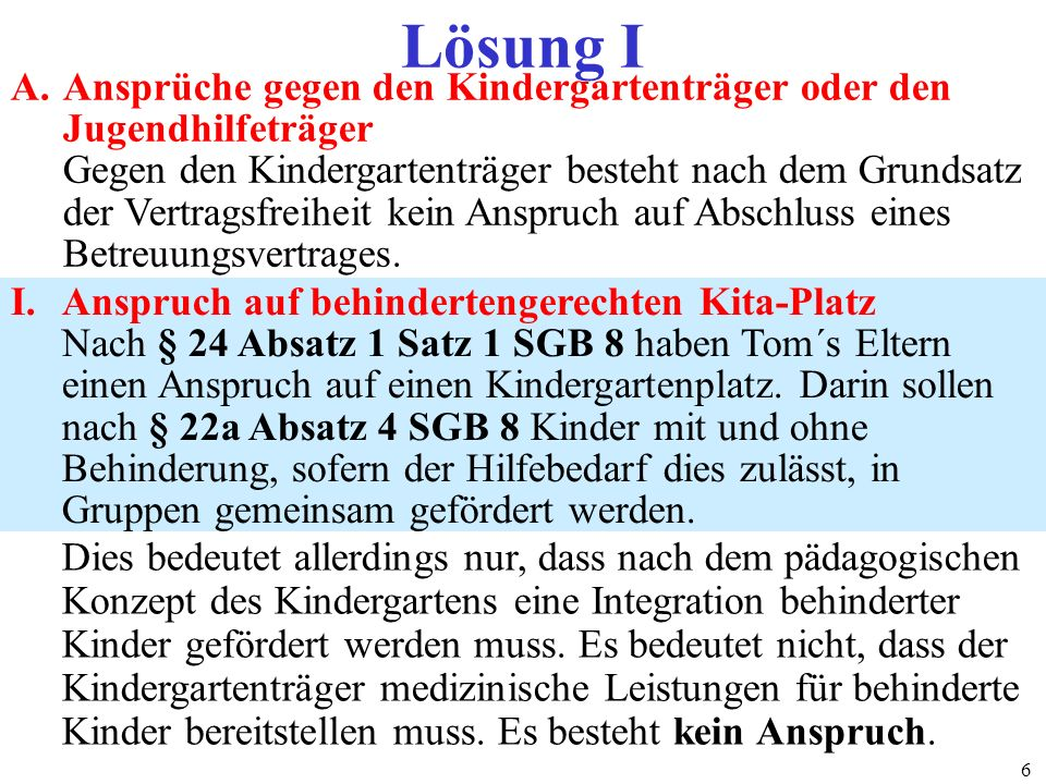 Lösung I A. Ansprüche gegen den Kindergartenträger oder den Jugendhilfeträger.