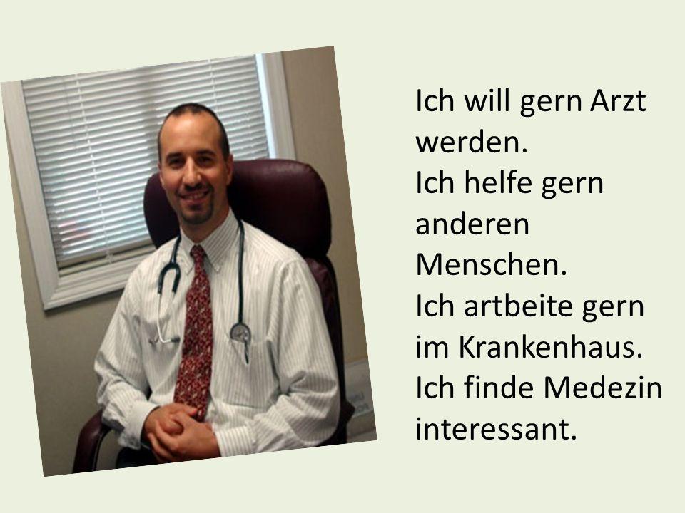 Ich will gern Arzt werden.