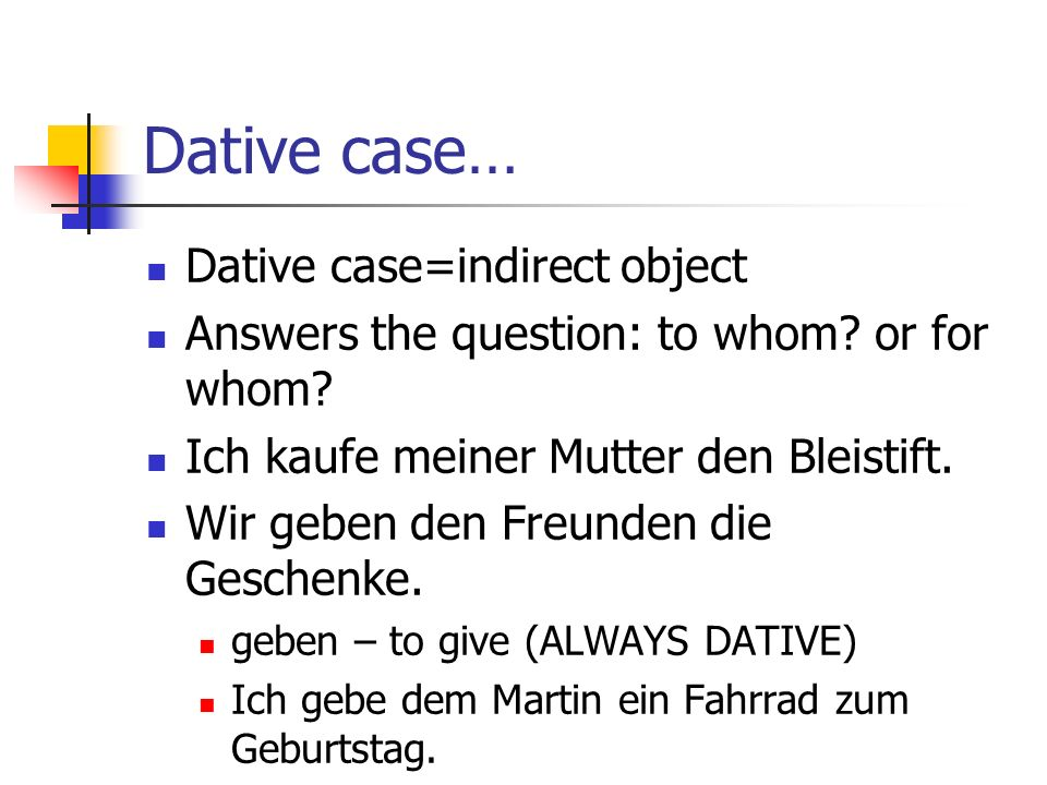 Dative case… Dative case=indirect object