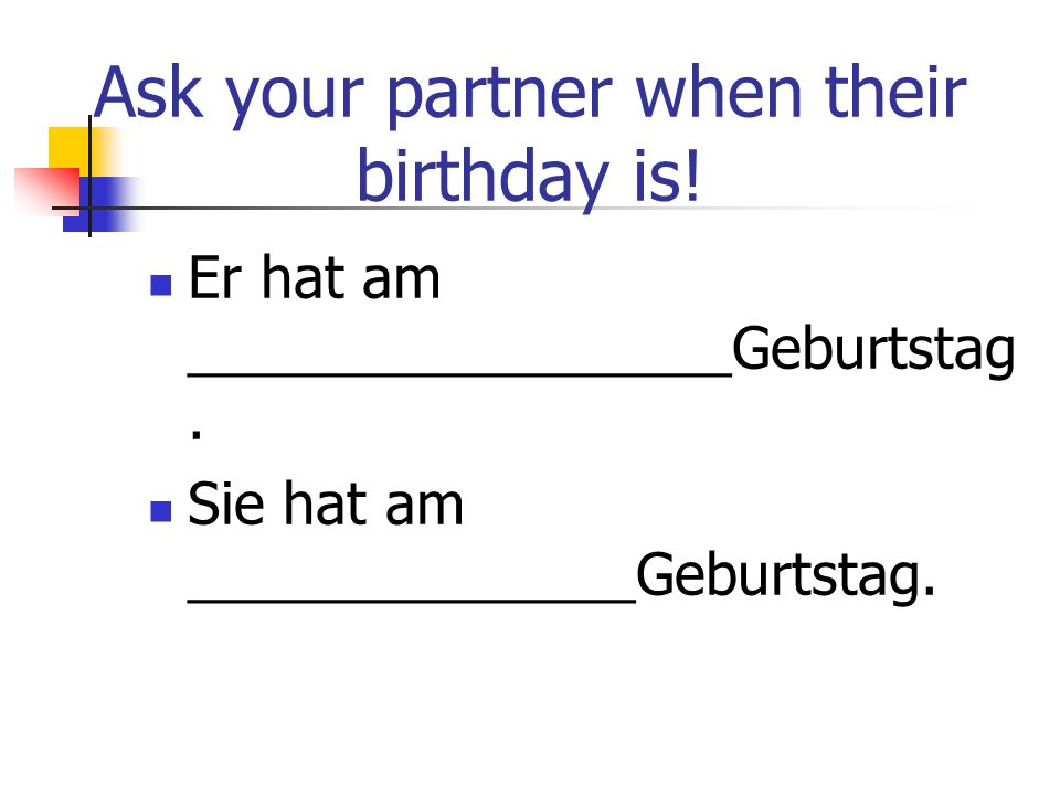 Ask your partner when their birthday is!