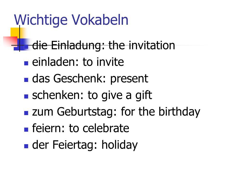 Wichtige Vokabeln die Einladung: the invitation einladen: to invite