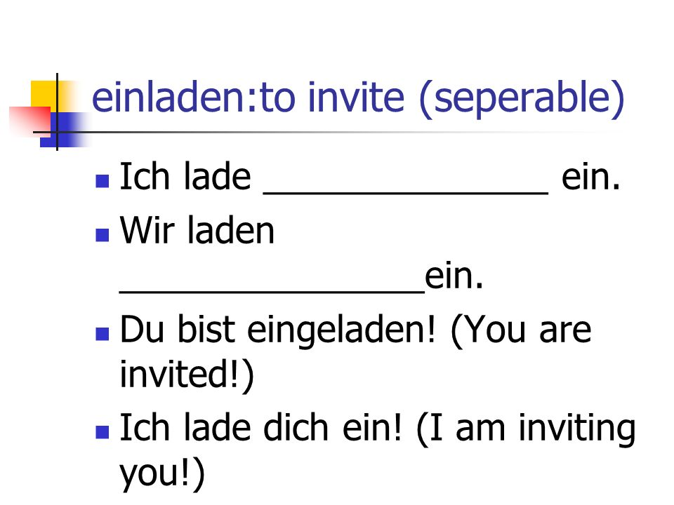 einladen:to invite (seperable)