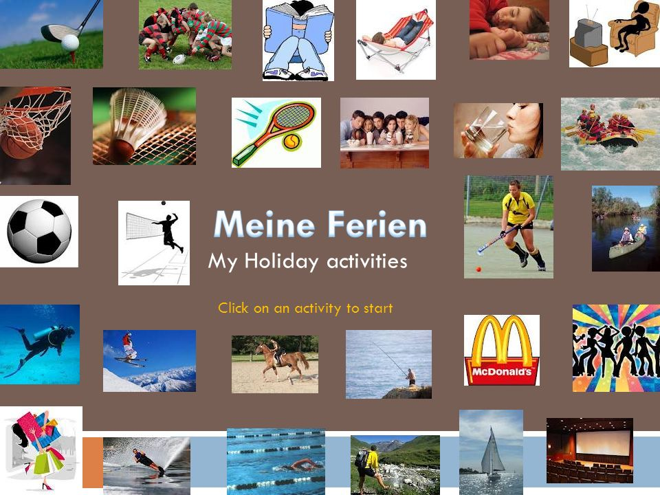 Meine Ferien My Holiday activities Click on an activity to start