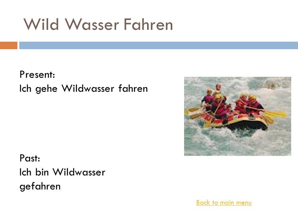 Wild Wasser Fahren Present: Ich gehe Wildwasser fahren Past: