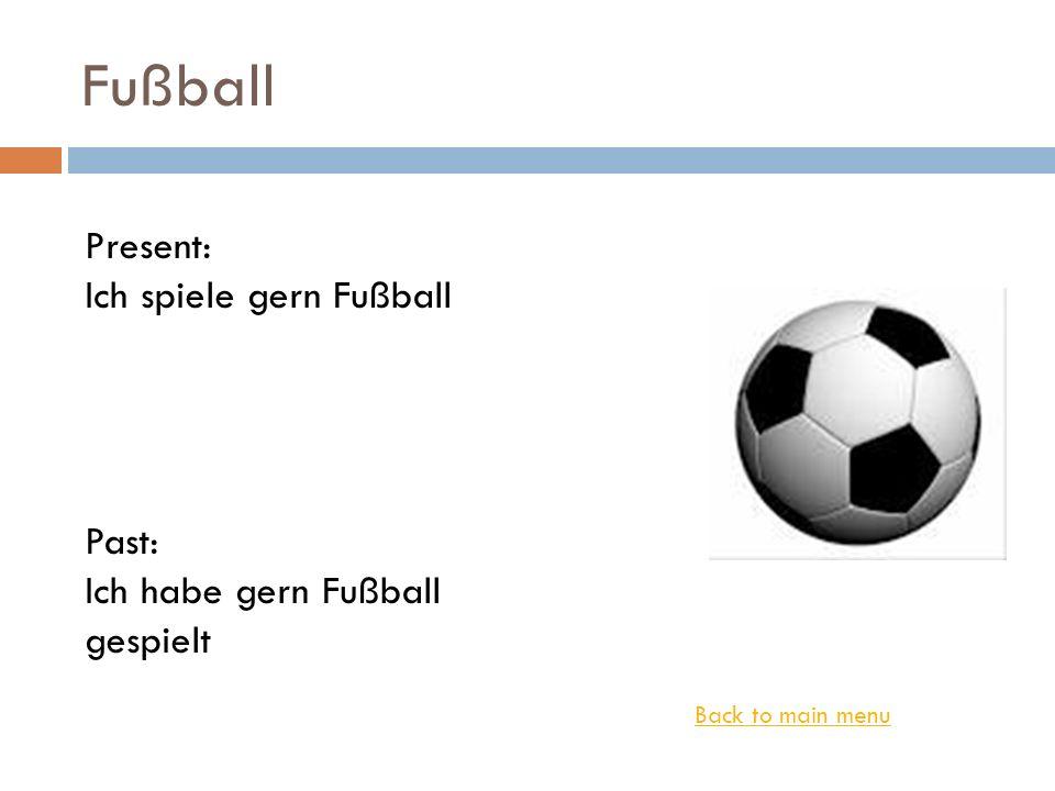 Fußball Present: Ich spiele gern Fußball Past: