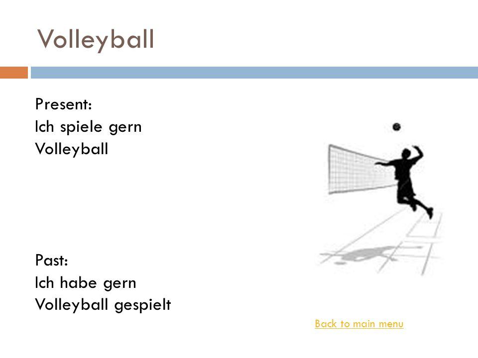 Volleyball Present: Ich spiele gern Volleyball Past: