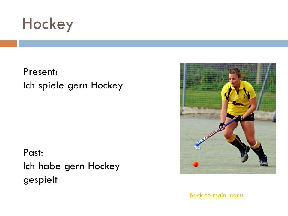 Hockey Present: Ich spiele gern Hockey Past: