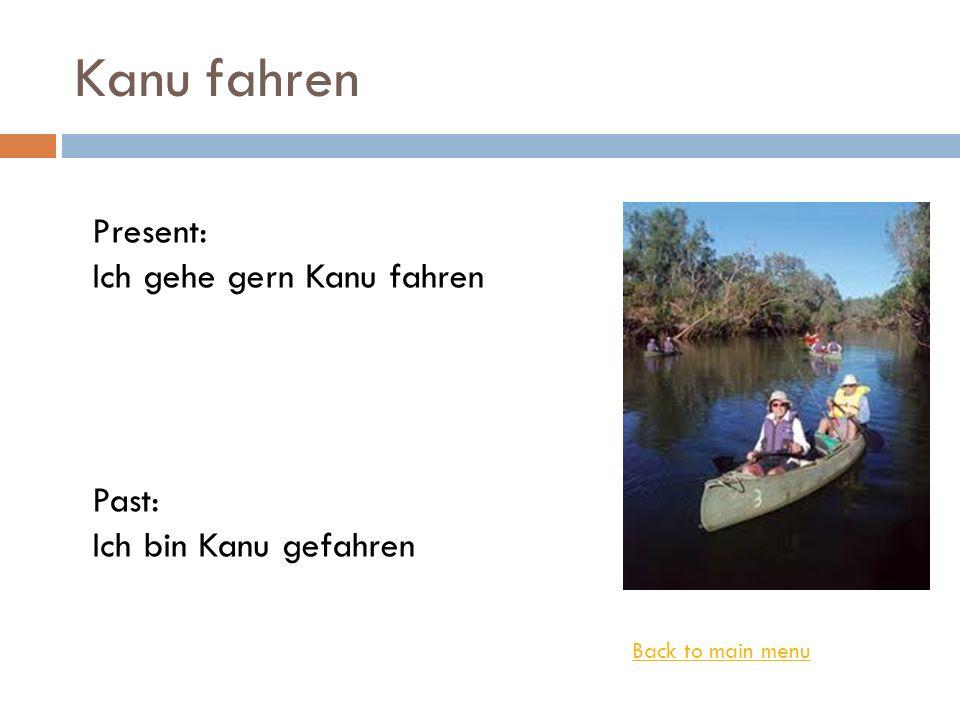 Kanu fahren Present: Ich gehe gern Kanu fahren Past: