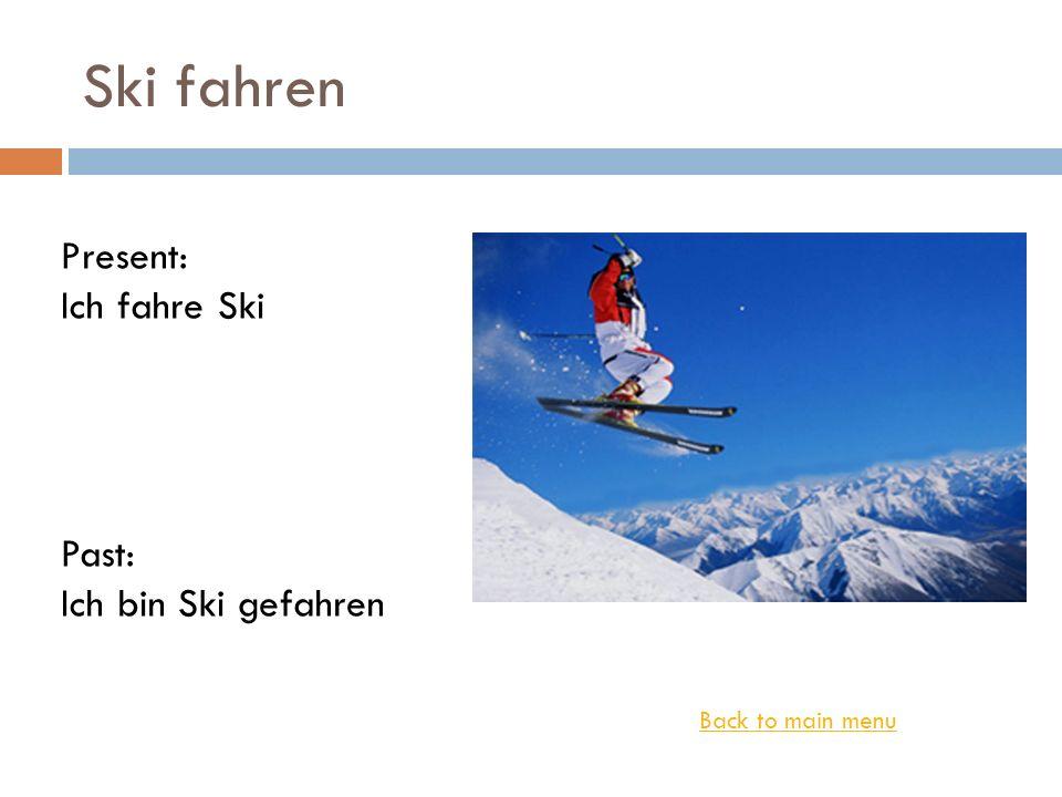 Ski fahren Present: Ich fahre Ski Past: Ich bin Ski gefahren