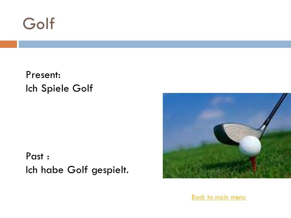 Golf Present: Ich Spiele Golf Past : Ich habe Golf gespielt.