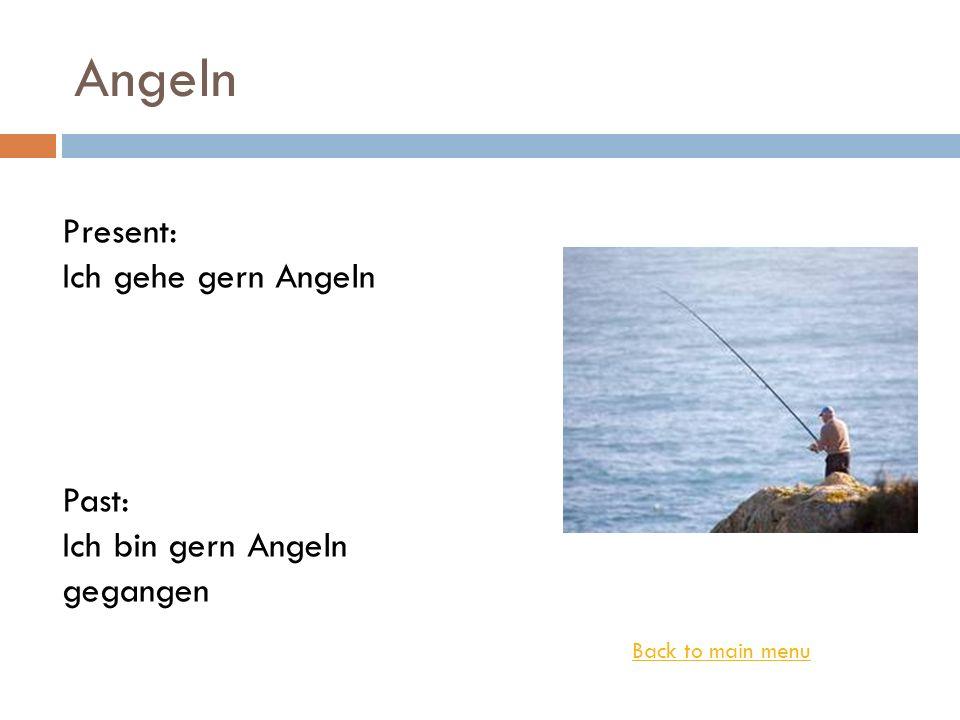 Angeln Present: Ich gehe gern Angeln Past: