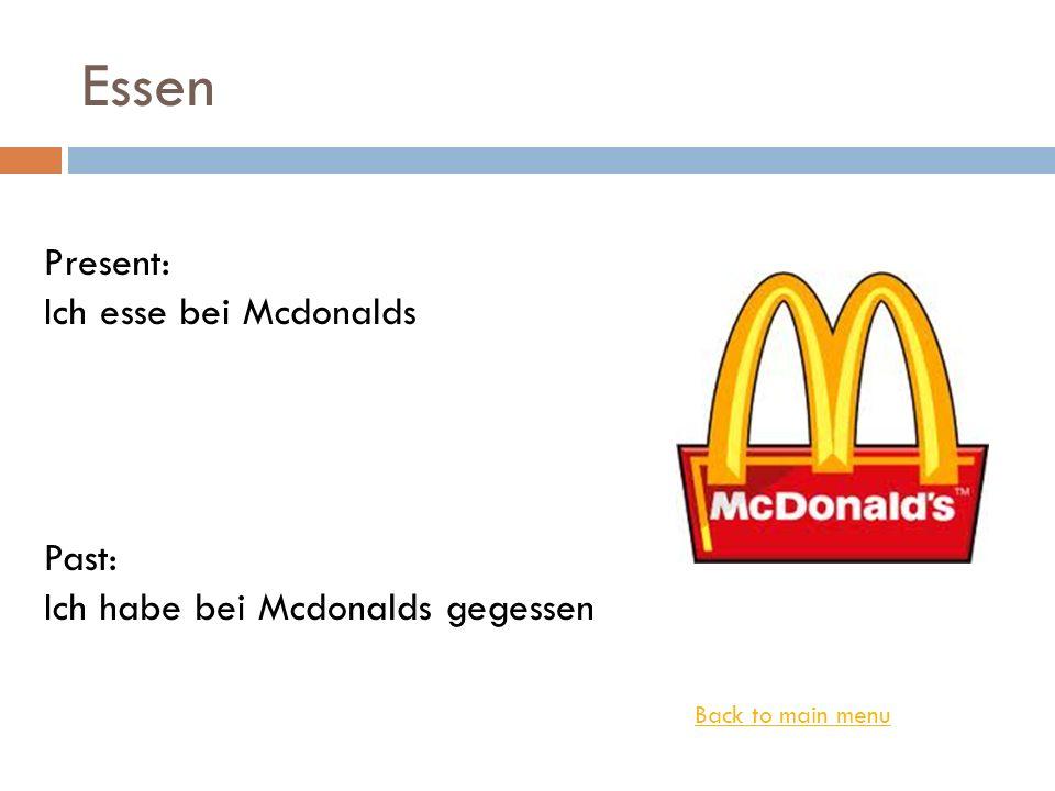 Essen Present: Ich esse bei Mcdonalds Past: