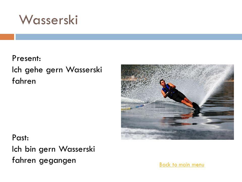 Wasserski Present: Ich gehe gern Wasserski fahren Past: