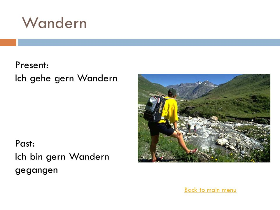 Wandern Present: Ich gehe gern Wandern Past: