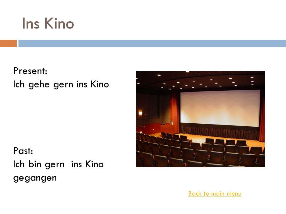 Ins Kino Present: Ich gehe gern ins Kino Past: