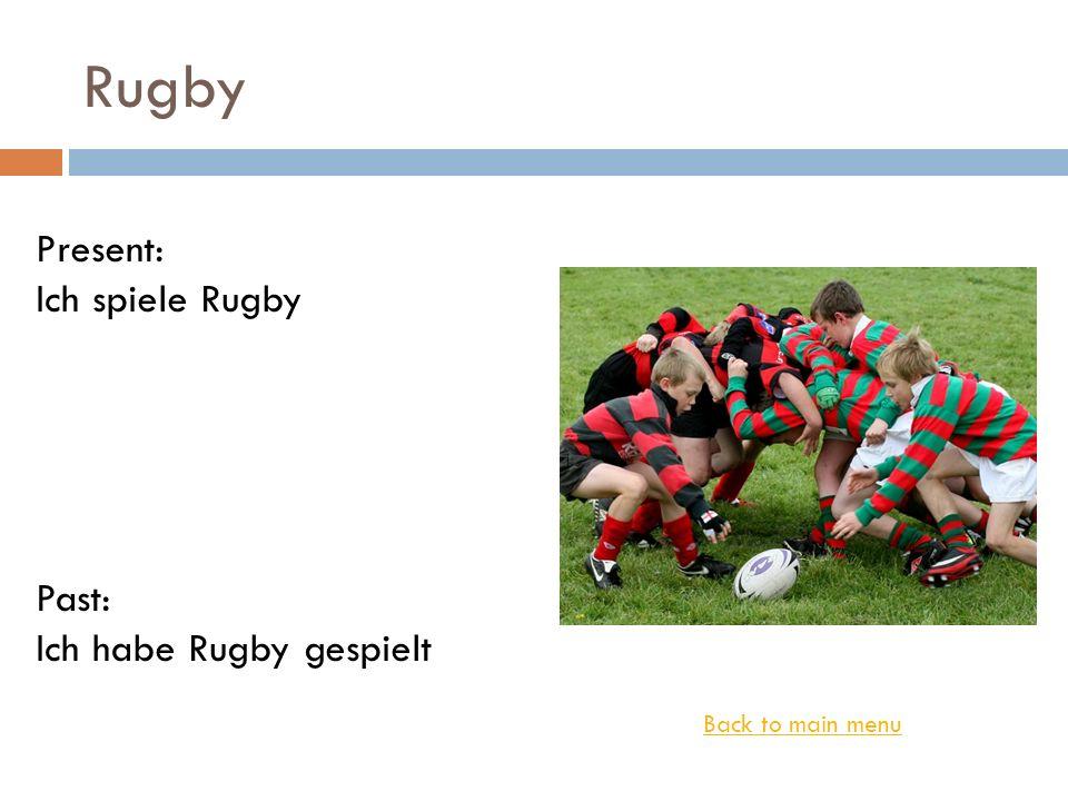 Rugby Present: Ich spiele Rugby Past: Ich habe Rugby gespielt